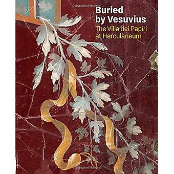Buried by Vesuvius - The Villa dei Papiri at Herculaneum by Kenneth L