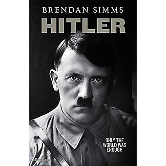 Hitler - Only the World Was Enough by Brendan Simms - 9781846142475 Bo