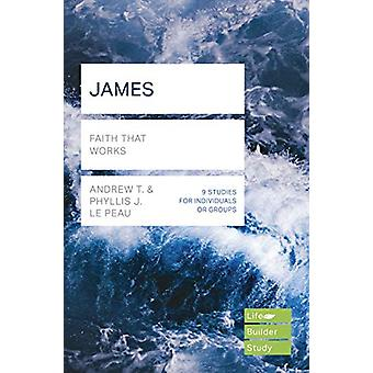 James (Lifebuilder Study Guides) - Faith That Works by Andrew T - 9781
