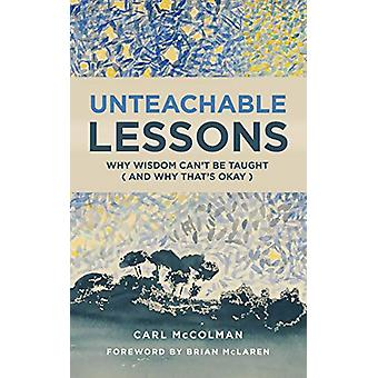 Unteachable Lessons - Why Wisdom Can't Be Taught (and Why That's Okay)