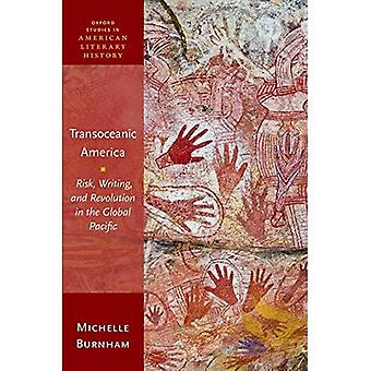 Transoceanic America: Risk, Writing, and Revolution in the Global Pacific (Oxford Studies in American Literary History)