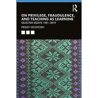 On Privilege Fraudulence and Teaching As Learning by McIntosh & Peggy