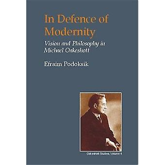 In Defence of Modernity - The Social Thought of Michael Oakeshott by E