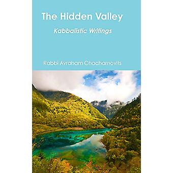 The Hidden Valley - Kabbalistic Writings by Rabbi Avraham Chachamovits