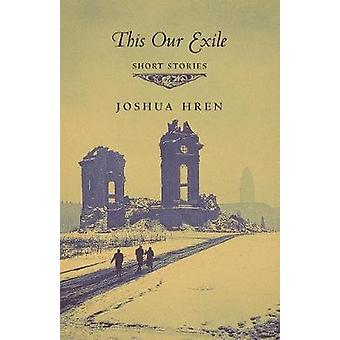 This Our Exile - Short Stories by Joshua Hren - 9781621383215 Book
