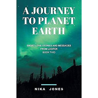 A Journey to Planet Earth Book 2 - Short love stories and messages fro