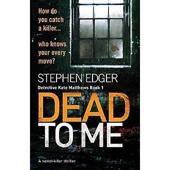 Dead To Me - A serial killer thriller by Stephen Edger - 9781786811950