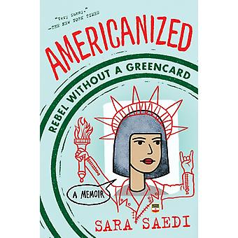 Americanized Rebel Without a Green Card by Sara Saedi