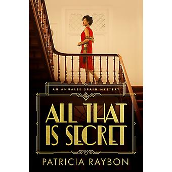 All That Is Secret by Patricia Raybon