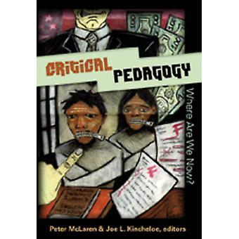 Critical Pedagogy Where are We Now par Peter L McLaren et édité par Joe L Kincheloe