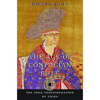 The Age of Confucian Rule - The Song Transformation of China by Dieter