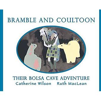 Bramble and Coultoon - Their Bolsa Cave Adventure by Catherine Wilson