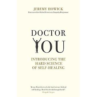 Doctor You - Revealing the science of self-healing by Jeremy Howick -