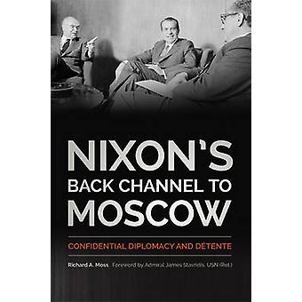 Nixons tillbaka kanal till Moskva - förtrolig diplomati och Detente av