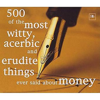 500 van de meest grappige, bitter en erudiet dingen zei ooit over geld