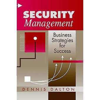 Security Management Business Strategies for Success by Dalton & Dennis