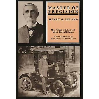 Master of Precision Henry M. Leland by Dubbs Milbrook & Minnie