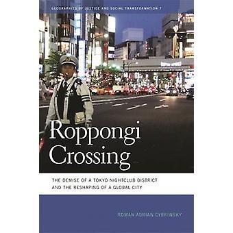 Roppongi krydser lukningen af en Tokyo natklub District og omlægning af en Global City af Cybriwsky & romerske A.
