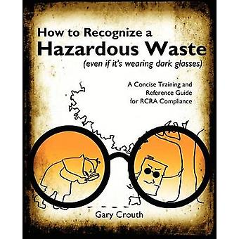 How to Recognize a Hazardous Waste Even If Its Wearing Dark Glasses by Crouth & Gary