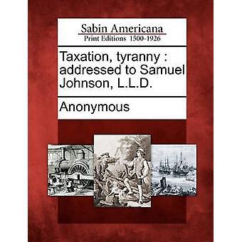 Tirannia di tassazione indirizzata a Samuel Johnson L.L.D da Anonymous
