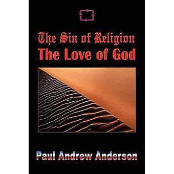 El pecado de la religión del amor de Dios por Anderson y Paul Andrew