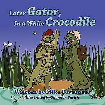 Later Gator in a While Crocodile by Fortunato & Mike