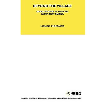 Beyond the Village Local Politics in Madang Papua New Guinea by Moruata & L.
