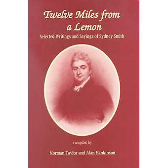 Twelve Miles from a Lemon - Selected Writings of Sydney Smith by Sydne