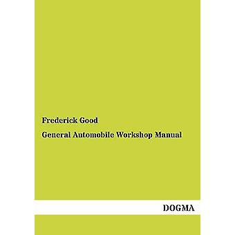 General Automobile Workshop Manual by Good & Frederick