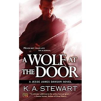 A Wolf at the Door - A Jesse James Dawson Novel by K A Stewart - 97804