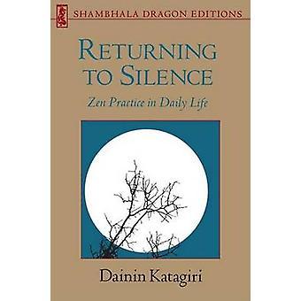 Returning to Silence - Zen Practice in Everyday Life by Dainin Katagir