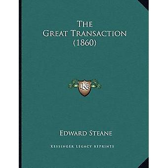 The Great Transaction (1860) by Edward Steane - 9781167035845 Book