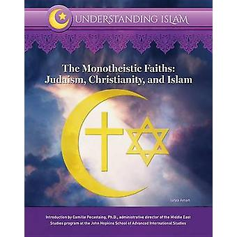 The Monotheistic Faiths - Judaism - Christianity - and Islam by Israa
