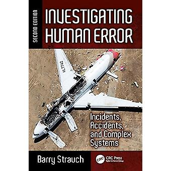 Investigating Human Error - Incidents - Accidents - and Complex System