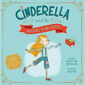 Cinderella and the Incredible Techno-Slippers by Charlotte Guillain -