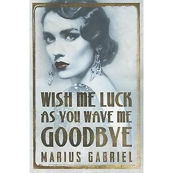 Wish Me Luck as You Wave Me Goodbye by Marius Gabriel - 9781503945227