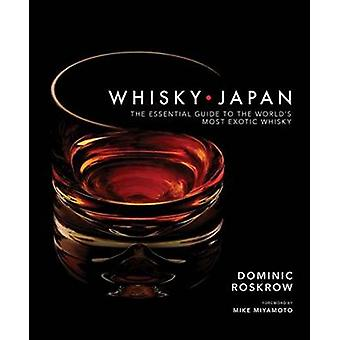 Whisky Japan - The Essential Guide to the World's Most Exotic Whisky b