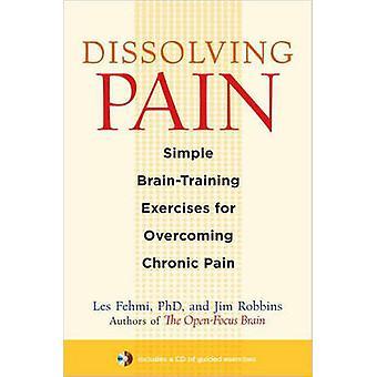 Dissolving Pain - Simple Brain-Training Exercises for Overcoming Chron