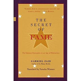 Secret of Fame - The Literary Encounter in an Age of Distraction by Ga