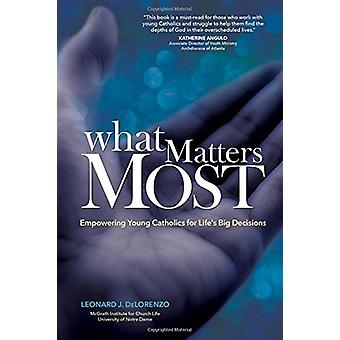 What Matters Most - Empowering Young Catholics for Life's Big Decision
