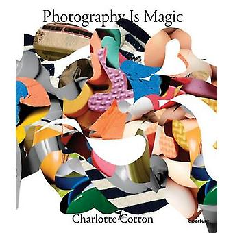Photography is Magic by Charlotte Cotton - 9781597113311 Book