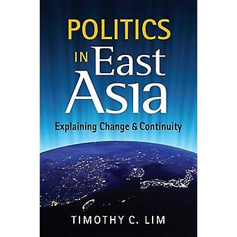 Politics in East Asia - Explaining Change & Continuity by Timothy C. L