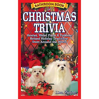 Bathroom Book of Christmas Trivia - Stories - Weird Facts & Holiday Tr