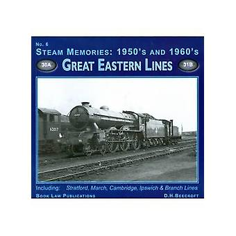 Steam Memories 1950s-1960s - No. 6 - Great Eastern Lines by D.H. Beecro
