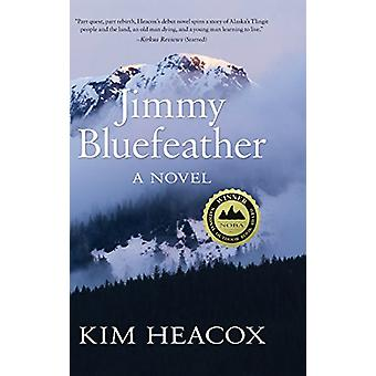 Jimmy Bluefeather by Kim Heacox - 9781513260808 Book