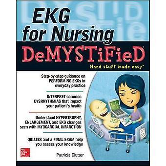 EKGs for Nursing Demystified by Pat Clutter