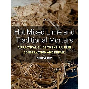 Hot Mixed Lime and Traditional Mortars by Nigel Copsey