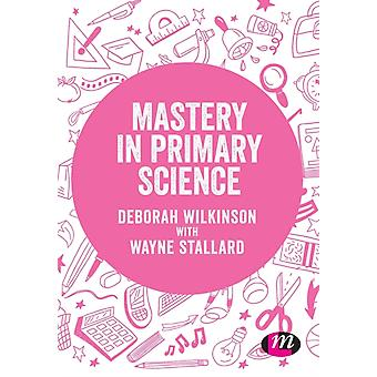 Mastery in Primary Science by Wilkinson & Deborah