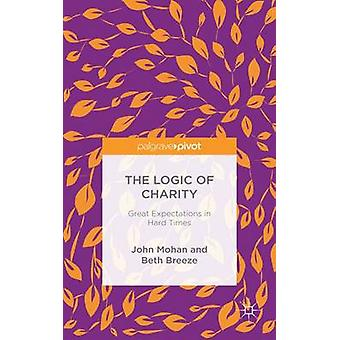 The Logic of Charity Great Expectations in Hard Times by Mohan & John