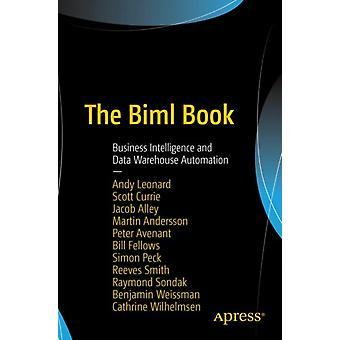 The Biml Book by Leonard & AndyAndersson & MartinAlley & JacobAvenant & PeterCurrie & ScottFellows & WilliamPeck & SimonSmith & ReevesSondak & RaymondWeissman & Benjamin